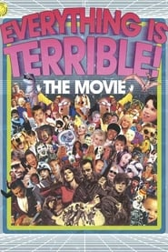 Everything Is Terrible!: The Movie