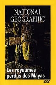 National Geographic : Les Royaumes perdus des Mayas