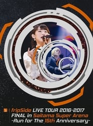 fripSide LIVE TOUR 2016-2017 FINAL in Saitama Super Arena -Run for the 15th Anniversary- 2017