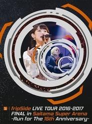 fripSide LIVE TOUR 2016-2017 FINAL in Saitama Super Arena -Run for the 15th Anniversary- 2017