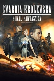 Final Fantasy XV: Gwardia Królewska / Kingsglaive: Final Fantasy XV (2016)