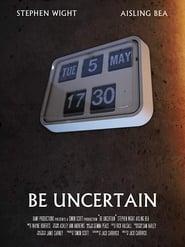 Be Uncertain (2018)