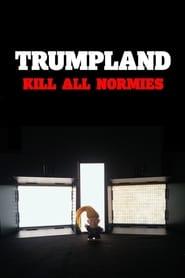 Trumpland: Kill All Normies 2017