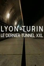 Lyon-Turin : le dernier tunnel XXL (2020)