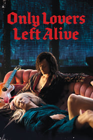 Nonton Film Only Lovers Left Alive (2013)