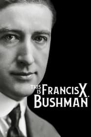 This Is Francis X. Bushman 2021