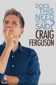Craig Ferguson: Does This Need to Be Said? (2011)