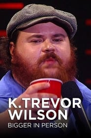 مشاهدة فيلم K. Trevor Wilson: Bigger in Person مترجم