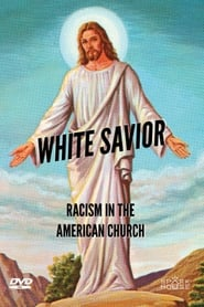 White Savior: Racism in The American Church (2019)