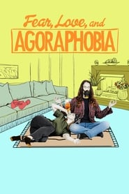 Fear, Love, and Agoraphobia (2017)
