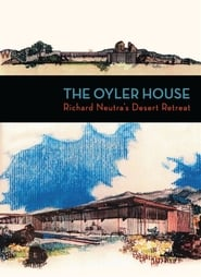 The Oyler House: Richard Neutra's Desert Retreat (2012)