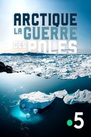 Arctique, la guerre des pôles