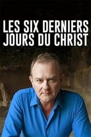 Les six derniers jours du Christ