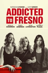 Addicted to Fresno (2015)