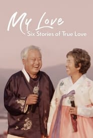 My Love: Six Stories of True Love 2021