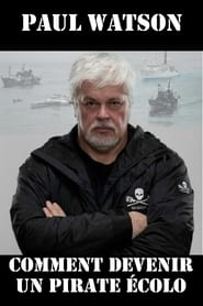 Paul Watson : comment devenir un pirate écolo (2021)