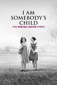I Am Somebody's Child: The Regina Louise Story (2019)