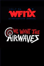 Watch We Want The Airwaves: The WFNX Story