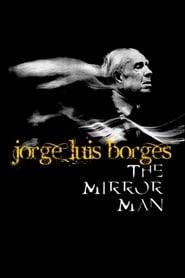 Jorge Luis Borges: The Mirror Man