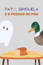 Pato, Siriguela e o Pedaço de Pão (2021)