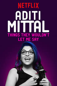 Aditi Mittal: Things They Wouldn't Let Me Say (2017) poster
