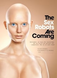 The Sex Robots Are Coming (2017)
