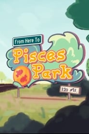 From Here to Pisces Park