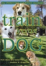 Train Your Dog - The Positive Gentle Method (2003)