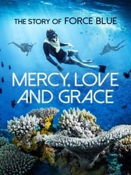 Mercy, Love & Grace: The Story of Force Blue (2017)