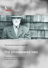The Unanswered Ives: American Pioneer of Music 2018