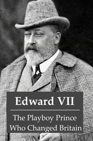 Edward VII: The Playboy Prince Who Changed Britain (2021)