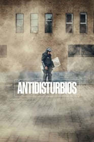 Antidisturbios - Mme Serie Streaming