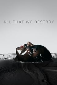 All That We Destroy (2019)