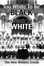 Watch Too White To Be Black, Too Black To Be White: The New Orleans Creole 2006 Free Online