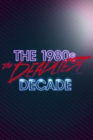 The 1980s: The Deadliest Decade 2016