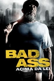 Bad Ass: Acima da Lei Torrent (2012)