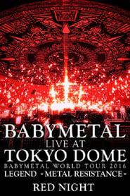 Regarder Babymetal - Live at Tokyo Dome: Red Night - World Tour 2016
