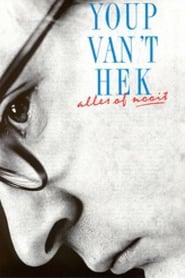 Youp van 't Hek: Alles of Nooit