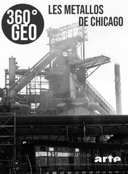 360° Geo - Les métallos de Chicago