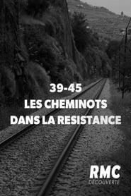 39-45 : les cheminots dans la résistance (2020)