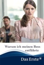 Защо отвлякох шефа / Warum ich meinen Boss entführte (2014)