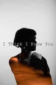 I think I know you (2021)