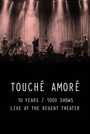 Touché Amoré – 10 Years / 1000 Shows – Live at the Regent Theater (2020)