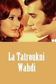Watch La tatroukni wahdi 1975 Free Online