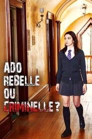 Ado rebelle ou criminelle?
