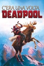 C'era una volta Deadpool 2018