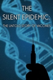 The Silent Epidemic: The Untold Story of Vaccines (2013)