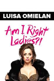 Luisa Omielan: Am I Right Ladies?