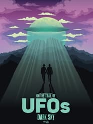 On the Trail of UFOs: Dark Sky (2021)