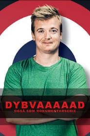 Dybvaaaaad - Også som dokumentarserie 2017